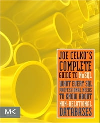 Joe Celko's Complete Guide to NoSQL: What Every SQL Professional Needs to Know about Non-Relational…