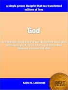 God: An Irresistible Look Into The World of tell me about god, who is god, god forgives I don't, god don' by Kathe N. Lockwood
