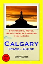 Calgary, Alberta (Canada) Travel Guide - Sightseeing, Hotel, Restaurant & Shopping Highlights (Illustrated) by Emily Sutton