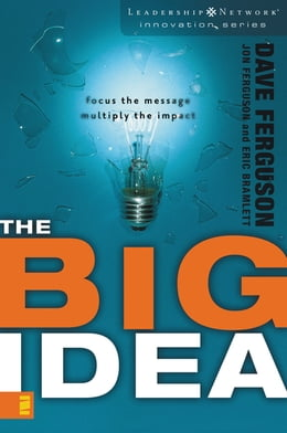 Book The Big Idea: Focus the Message---Multiply the Impact by Dave Ferguson