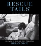 Rescue Tails: Portraits of Dogs and Their Celebrities by Brian Nice