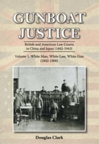 Gunboat Justice Volume 1: British and American Law Courts in China and Japan (1842¿1943)