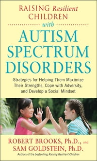 Raising Resilient Children with Autism Spectrum Disorders: Strategies for Maximizing Their…