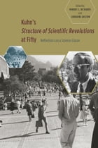 Kuhn's 'Structure of Scientific Revolutions' at Fifty: Reflections on a Science Classic