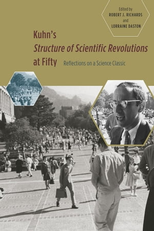 Kuhn's Structure of Scientific Revolutions at Fifty Reflections on a Science Classic