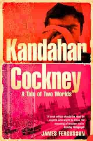 Kandahar Cockney: A Tale of Two Worlds by James Fergusson