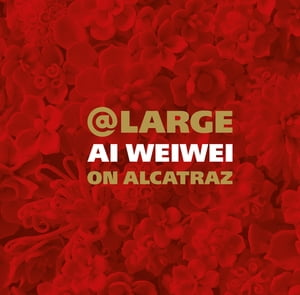 At Large Ai Weiwei on Alcatraz