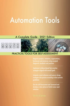 Automation Tools A Complete Guide - 2021 Edition by Gerardus Blokdyk