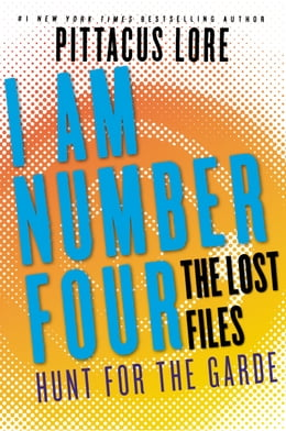Book I Am Number Four: The Lost Files: Hunt for the Garde by Pittacus Lore