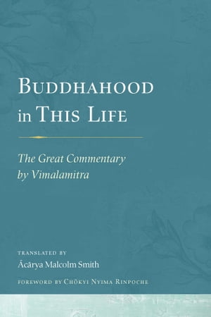 Buddhahood in This Life The Great Commentary by Vimalamitra
