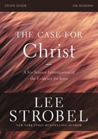 The Case for Christ Study Guide Revised Edition: Investigating the Evidence for Jesus by Lee Strobel