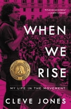 When We Rise: My Life in the Movement by Cleve Jones