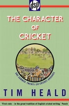 The Character of Cricket by Tim Heald