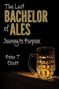 The Last Bachelor of Ales: Journey to Purpose