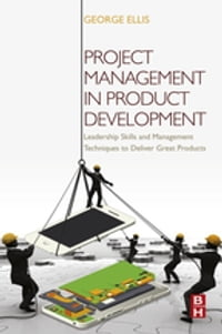 Project Management in Product Development: Leadership Skills and Management Techniques to Deliver…