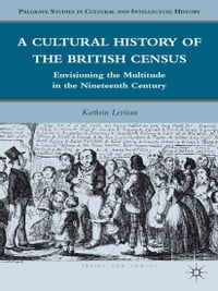 A Cultural History of the British Census: Envisioning the Multitude in the Nineteenth Century