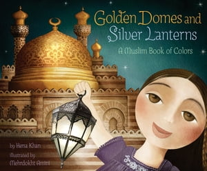 Golden Domes and Silver Lanterns A Muslim Book of Colors