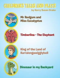Children's Tales and Plays: Mr Redgum and Miss Eucalyptus; Timberlina—The Elephant; King of the…