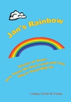 Jan's Rainbow; Stories of Hope; How those we have loved and lost stay in touch by Lindsay Collier