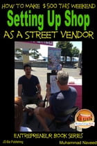 How to Make $500 This Weekend: Setting Up Shop as a Street Vendor by Muhammad Naveed