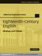 Eighteenth-Century English: Ideology and Change by Raymond Hickey