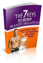 THE 7 KEYS TO BODY TRANSFORMATION by jUSTIN LOWKE