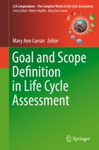 Goal and Scope Definition in Life Cycle Assessment by Mary Ann Curran