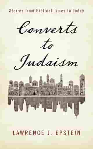 Converts to Judaism: Stories from Biblical Times to Today