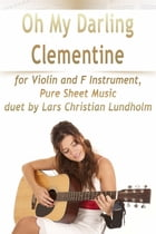 Oh My Darling Clementine for Violin and F Instrument, Pure Sheet Music duet by Lars Christian Lundholm by Lars Christian Lundholm