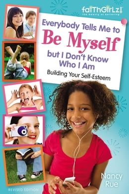Book Everybody Tells Me to Be Myself but I Don't Know Who I Am: Building Your Self-Esteem by Nancy N. Rue