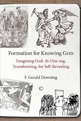 Book Formation for Knowing God: Imagining God: At-One-ing, Transforming, for Self-Revealing by Downing, F. Gerald