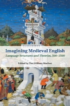 Imagining Medieval English: Language Structures and Theories, 500–1500