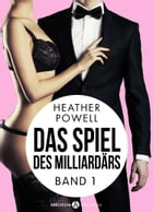 Das Spiel des Milliardärs - Band 1 by Heather L. Powell
