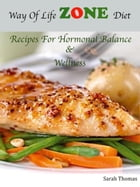Way Of Life Zone Diet: Recipes For Hormonal Balance & Wellness by Sarah Thomas