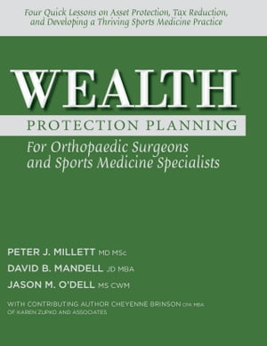 Wealth Protection Planning for Orthopaedic Surgeons and Sports Medicine Specialists by David B. Mandell
