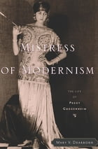 Mistress of Modernism: The Life of Peggy Guggenheim by Mary V. Dearborn