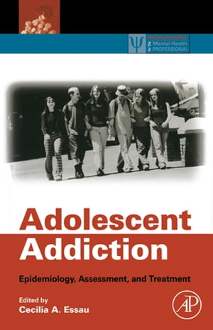 Adolescent Addiction Epidemiology,  Assessment,  and Treatment