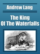 The King Of The Waterfalls by Andrew Lang