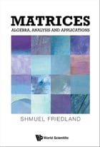 Matrices: Algebra, Analysis and Applications by Shmuel Friedland
