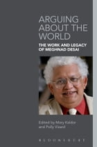Arguing about the World: The Work and Legacy of Meghnad Desai by Prof. Mary Kaldor