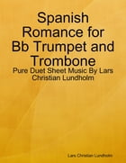 Spanish Romance for Bb Trumpet and Trombone - Pure Duet Sheet Music By Lars Christian Lundholm by Lars Christian Lundholm