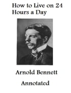 How to Live on 24 Hours a Day (Annotated) by Arnold Bennett