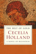 The Belt of Gold: A Novel of Byzantium by Cecelia Holland