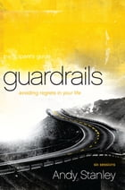 Guardrails Participant's Guide: Avoiding Regrets in Your Life by Andy Stanley