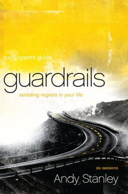 Book Guardrails Participant's Guide: Avoiding Regrets in Your Life by Andy Stanley