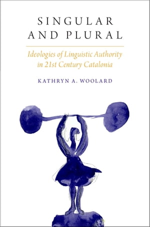 Singular and Plural Ideologies of Linguistic Authority in 21st Century Catalonia