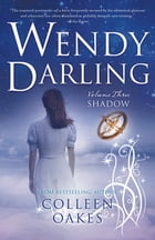 Wendy Darling: Vol 3: Shadow by Colleen Oakes