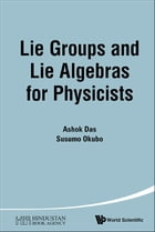 Lie Groups and Lie Algebras for Physicists by Ashok Das