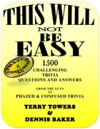 This Will Not Be Easy: 1500 Challenging Trivia Questions and Answers by Terry Towers