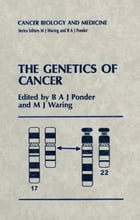 The Genetics of Cancer by B.A. Ponder